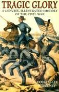 Tragic Glory: A Concise, Illustrated History of the Civil War als Taschenbuch
