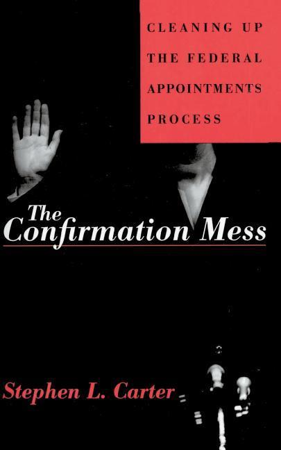Confirmation Mess: Cleaning Up the Federal Appointments Process als Taschenbuch