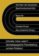 """""""Schneller, höher, weiter?"""" - Sportpädagogische Theoriebildung auf dem Prüfstand"""