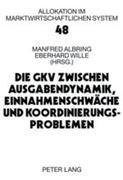 Die GKV zwischen Ausgabendynamik, Einnahmenschwäche und Koordinierungsproblemen