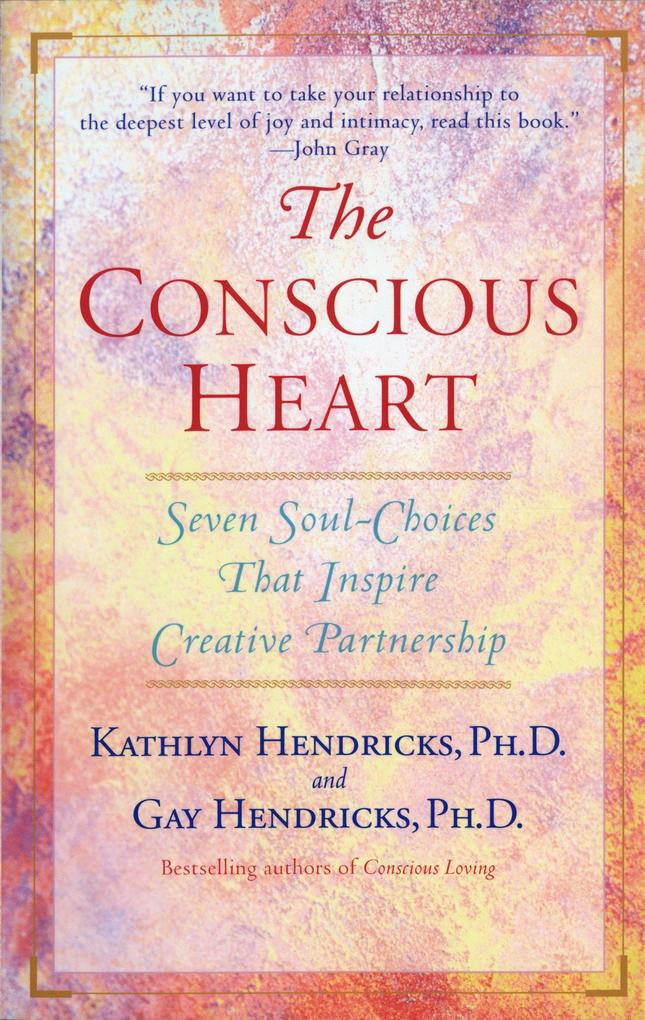 The Conscious Heart: Seven Soul-Choices That Create Your Relationship Destiny als Taschenbuch