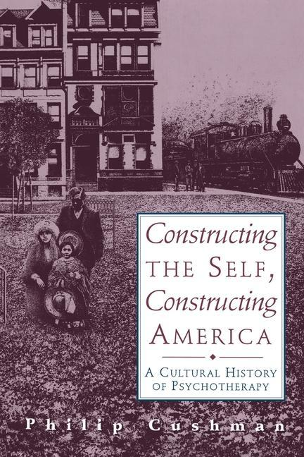 Constructing the Self, Constructing America: A Cultural History of Psychotherapy als Taschenbuch