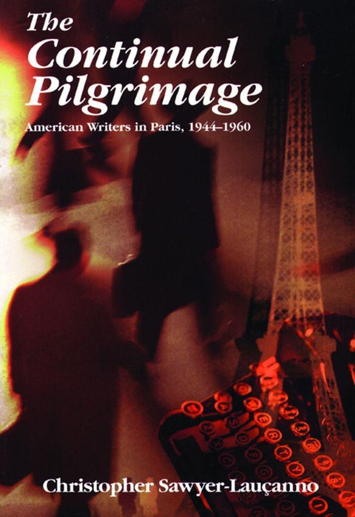 The Continual Pilgrimage: American Writers in Paris, 1944-1960 als Taschenbuch