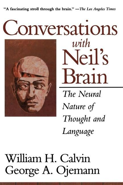 Conversations with Neil's Brain: The Neural Nature of Thought and Language als Buch