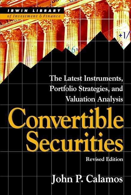 Convertible Securities: The Latest Instruments, Portfolio Strategies, and Valuation Analysis, Revised Edition als Buch