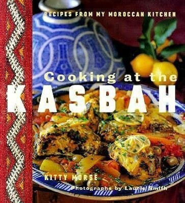 Cooking at the Kasbah: Recipes from My Morroccan Kitchen als Taschenbuch