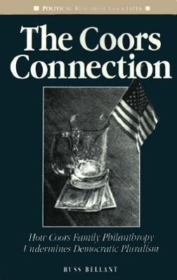 The Coors Connection: How Coors Family Philanthropy Undermines Democratic Pluralism als Taschenbuch
