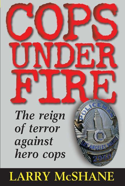 Cops Under Fire: The Reign of Terror Against Hero Cops als Buch