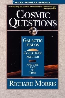 Cosmic Questions: Galactic Halos, Cold Dark Matter and the End of Time als Buch