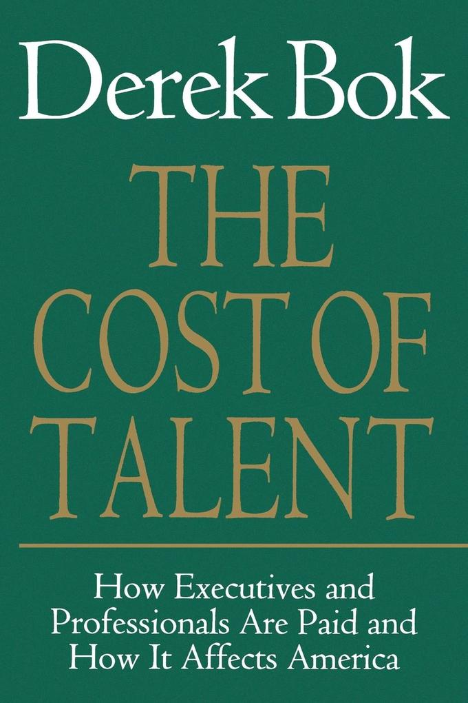 The Cost of Talent: How Executives and Professionals Are Paid and How It Affects America als Taschenbuch