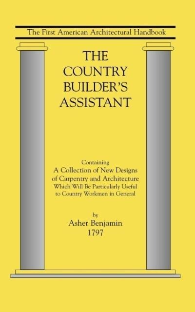 The Country Builder's Assistant: The First American Architectural Handbook als Taschenbuch
