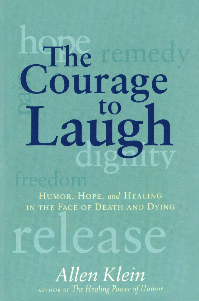 The Courage to Laugh: Humor, Hope, and Healing in the Face of Death and Dying als Taschenbuch