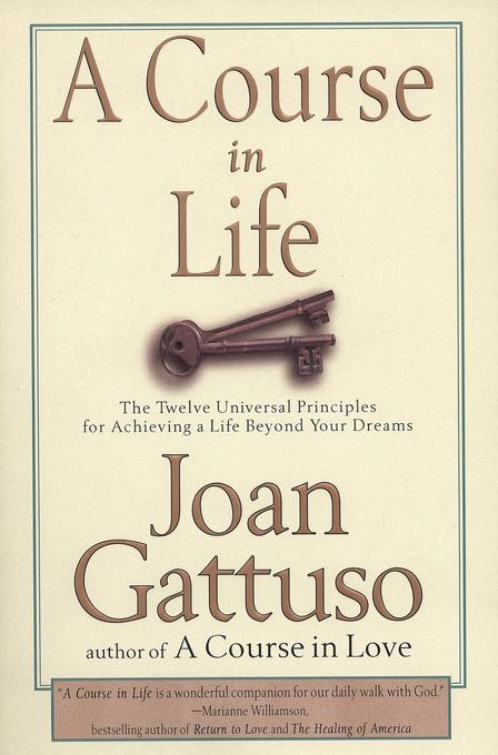 A Course in Life: The Twelve Universal Principles for Achieving a Life Beyond Your Dreams als Taschenbuch