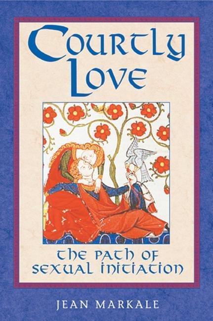 Courtly Love: The Path of Sexual Initiation als Taschenbuch