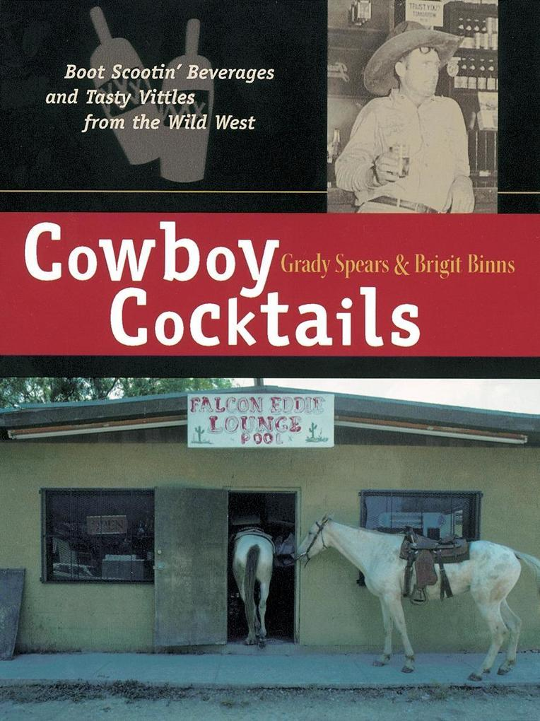 Cowboy Cocktails: Boot Scootin' Beverages and Tasty Vittles from the Wild West als Taschenbuch