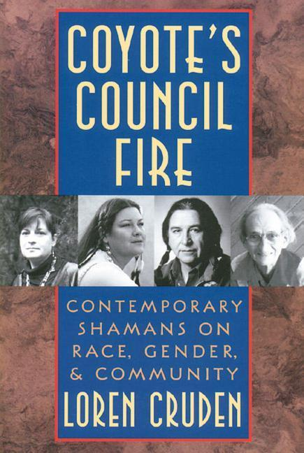 Coyote's Council Fire: Contemporary Shamans on Race, Gender, and Community als Taschenbuch