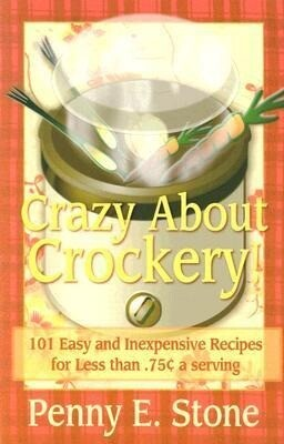 Crazy about Crockery: 101 Easy and Inexpensive Recipes for .75 Cents or Less Per Serving als Taschenbuch