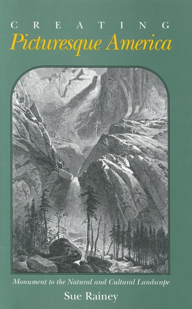 Creating Picturesque America: Monument to the Natural and Cultural Landscape als Buch
