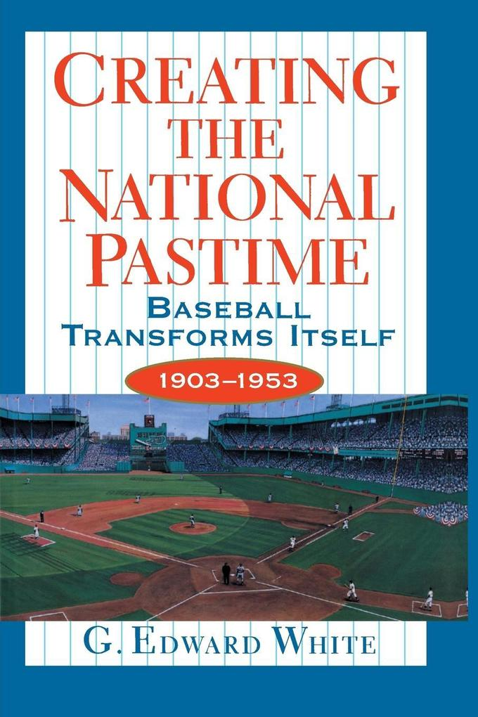 Creating the National Pastime: Baseball Transforms Itself, 1903-1953 als Taschenbuch