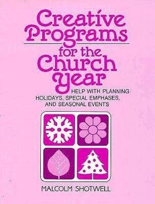 Creative Programs for the Church Year: Help with Planning Holidays, Special Emphases, and Seasonal Events als Taschenbuch