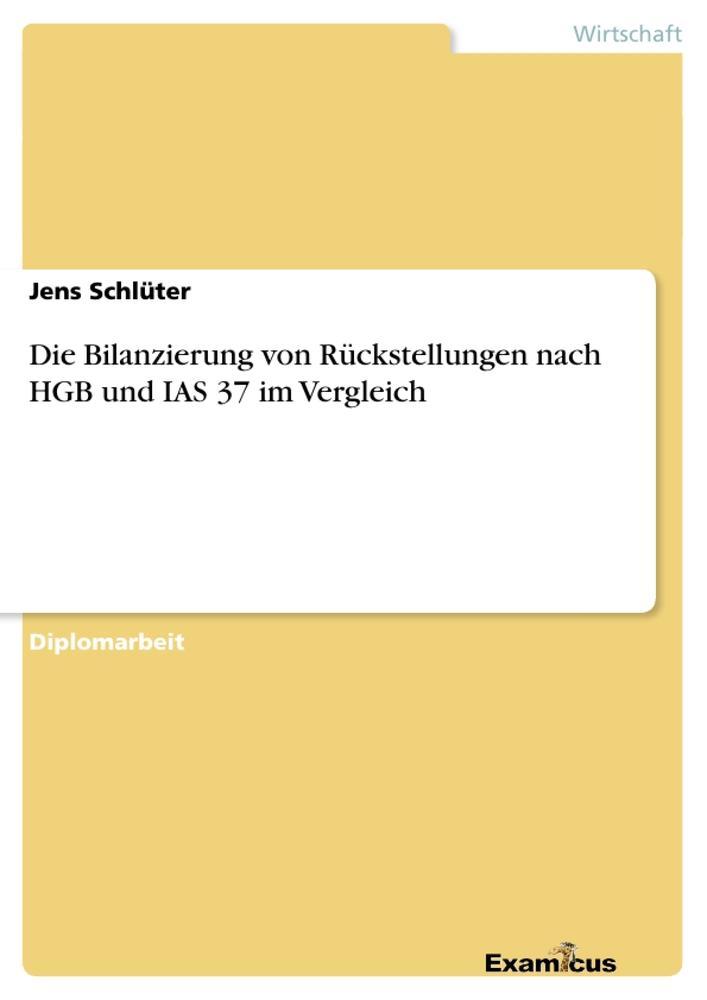Die Bilanzierung von Rückstellungen nach HGB und IAS 37 im Vergleich als Buch von Jens Schlüter - Jens Schlüter