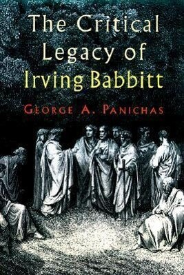 The Critical Legacy of Irving Babbitt als Buch