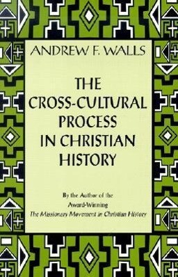 The Cross-Cultural Process in Christian History: Studies in the Transmission and Appropriation of Faith als Taschenbuch