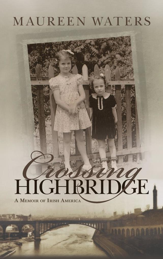 Crossing Highbridge: A Memoir of Irish America als Buch