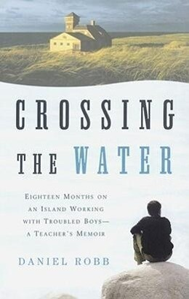 Crossing the Water: Eighteen Months on an Island Working with Troubled Boys-A Teacher's Memoir als Taschenbuch