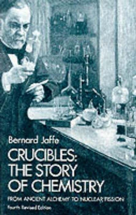 Crucibles: The Story of Chemistry from Ancient Alchemy to Nuclear Fission als Taschenbuch