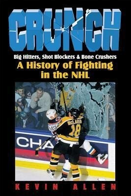 Crunch: Big Hitters, Shot Blockers & Bone Crushers: A History of Fighting in the NHL als Buch