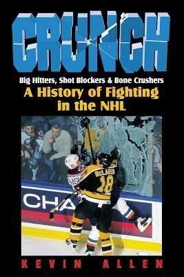 Crunch: Big Hitters, Shot Blockers & Bone Crushers: A History of Fighting in the NHL als Buch