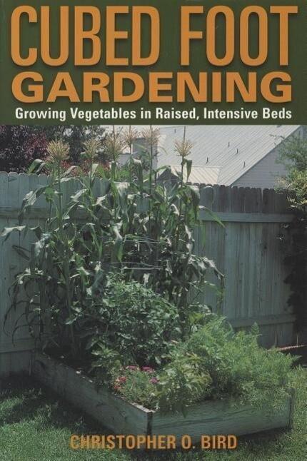 Cubed Foot Gardening: Growing Vegetables in Raised, Intensive Beds als Taschenbuch