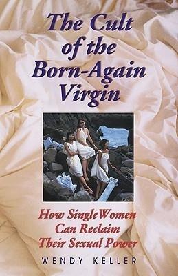 The Cult of the Born-Again Virgin: How Single Women Can Reclaim Their Sexual Power als Taschenbuch
