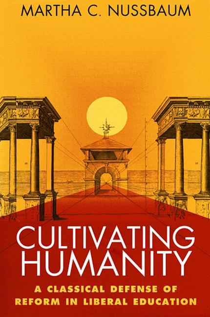 Cultivating Humanity: A Classical Defense of Reform in Liberal Education als Taschenbuch
