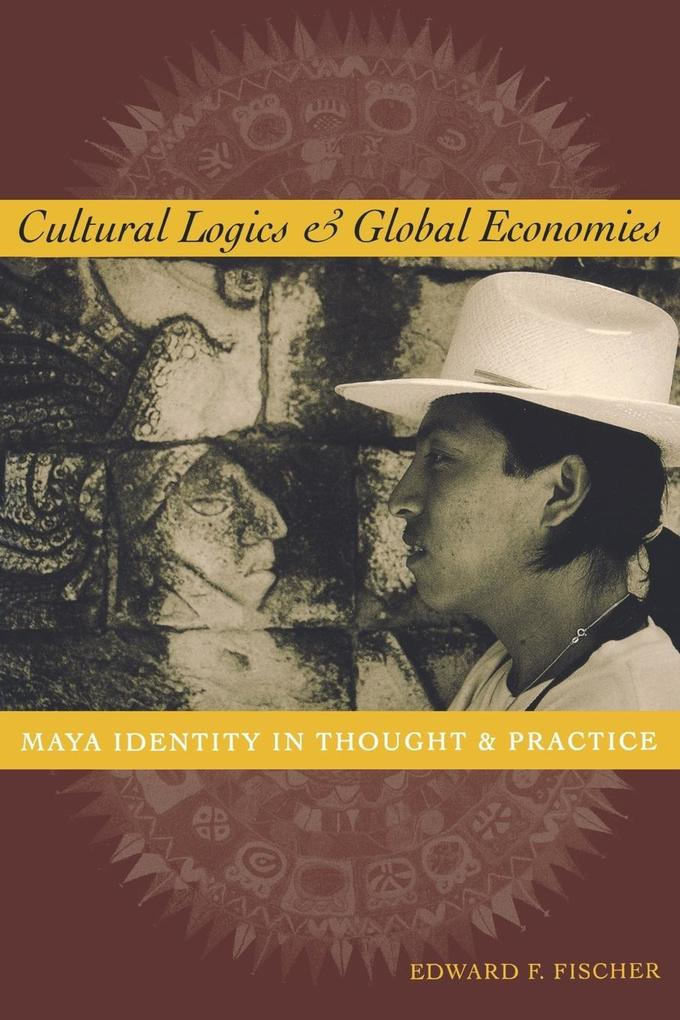 Cultural Logics and Global Economies: Maya Identity in Thought and Practice als Taschenbuch