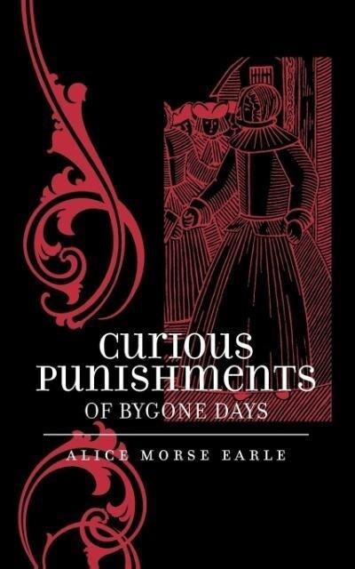 Curious Punishments of Bygone Days als Taschenbuch