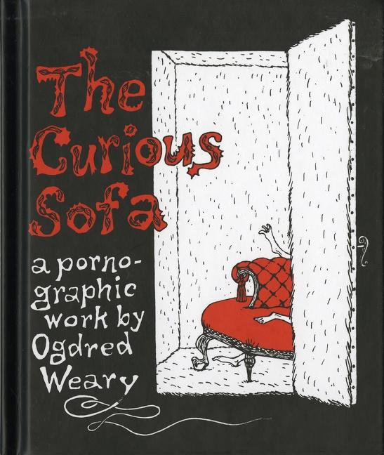 The Curious Sofa: A Pornographic Work by Ogdred Weary als Buch