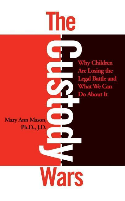 The Custody Wars: Why Children Are Losing the Legal Battle, and What We Can Do about It als Taschenbuch