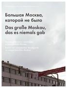 Das große Moskau, das es niemals gab