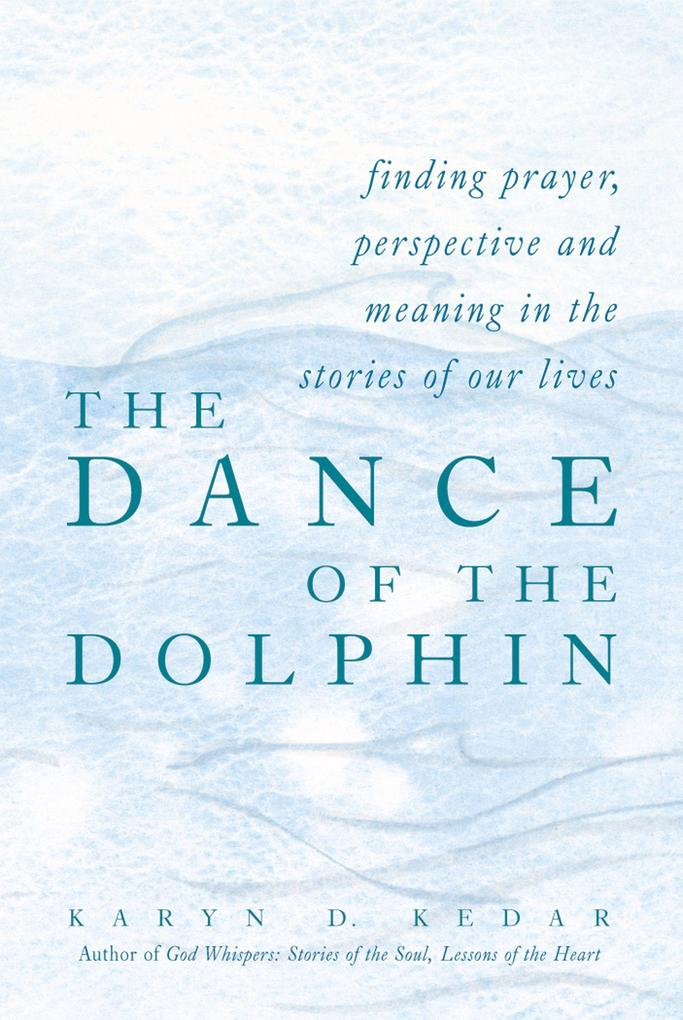 The Dance of the Dolphin: Finding Prayer, Perspective and Meaning in the Stories of Our Lives als Buch