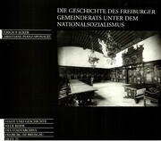 Die Geschichte des Freiburger Gemeinderats unter dem Nationalzozialismus