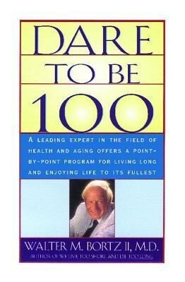 Dare to Be 100: 99 Steps to a Long, Healthy Life als Taschenbuch