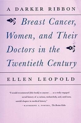 A Darker Ribbon: A Twentieth-Century Story of Breast Cancer, Women, and Their Doctors als Taschenbuch