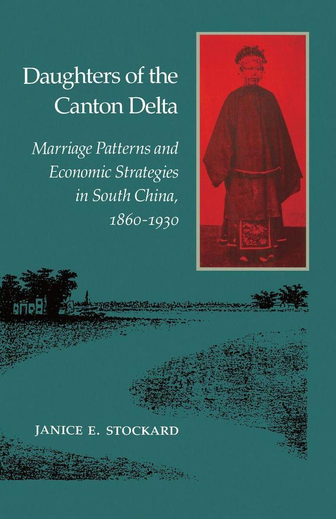 Daughters of the Canton Delta: Marriage Patterns and Economic Strategies in South China, 1860-1930 als Taschenbuch