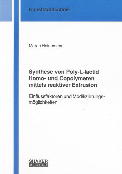 Synthese von Poly-L-lactid Homo- und Copolymeren mittels reaktiver Extrusion als Buch