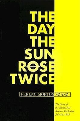 The Day the Sun Rose Twice: The Story of the Trinity Site Nuclear Explosion, July 16, 1945 als Taschenbuch