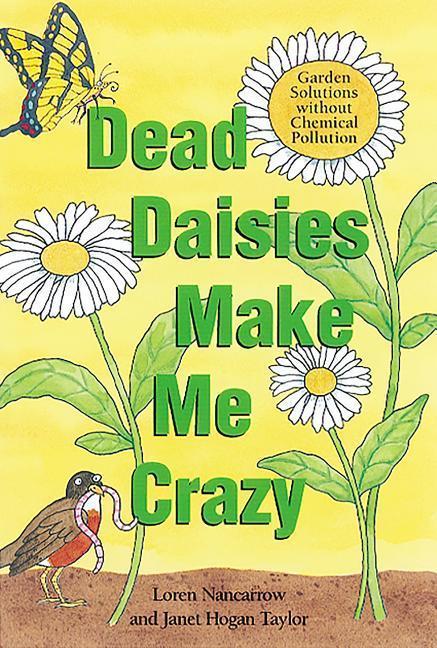 Dead Daisies Make Me Crazy: Garden Solutions Without Chemical Pollution als Taschenbuch