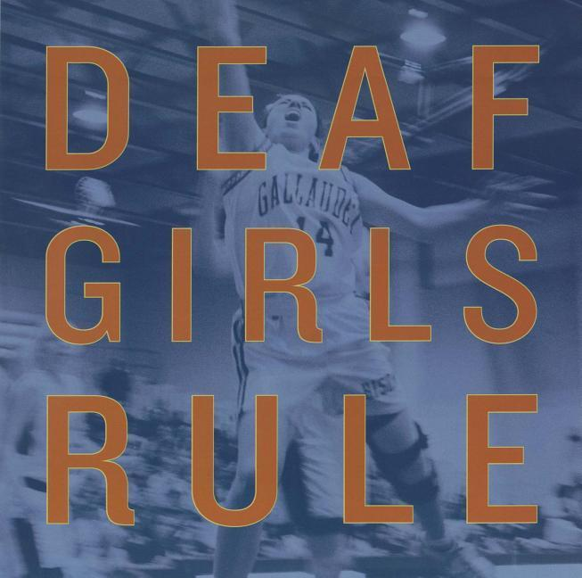Deaf Girls Rule: A Photographic Essay of the 1999 Champion Gallaudet University Women's Basketball Team als Buch