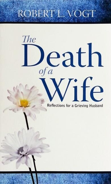 The Death of a Wife: Reflections for a Grieving Husband als Taschenbuch